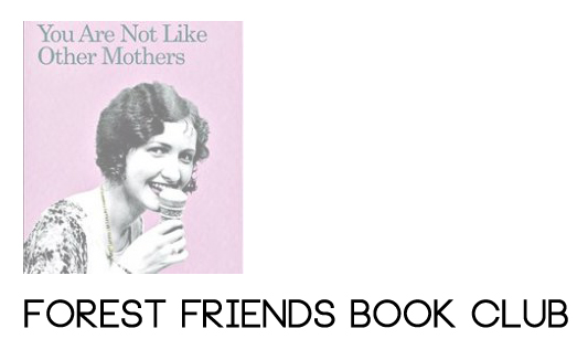 Forest Friends Book Club / You Are Not Like Other Mothers